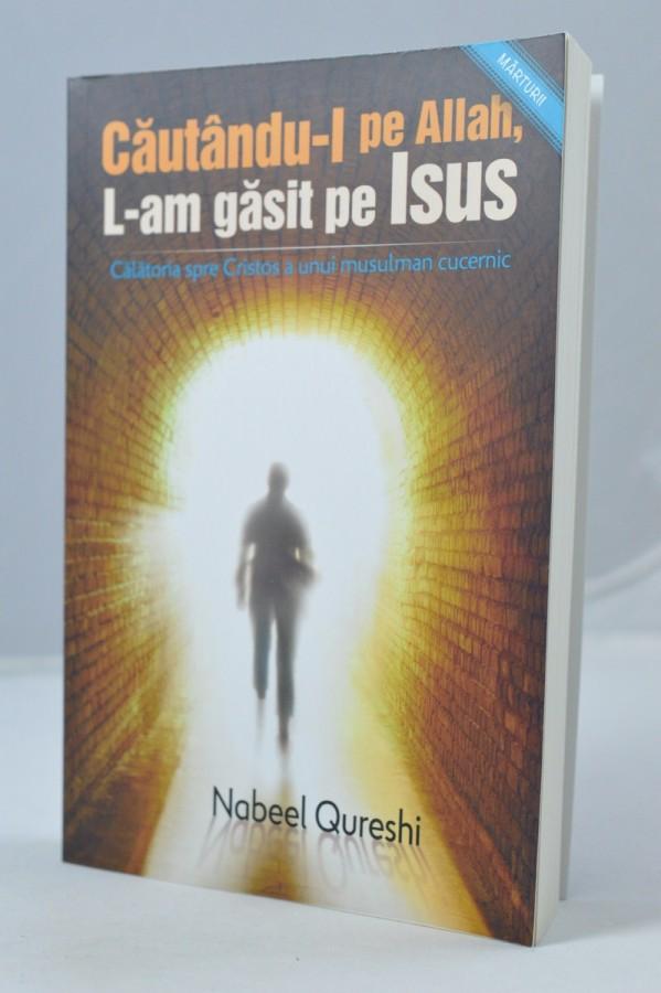 Cautandu-l pe Allah, L-am gasit pe Isus de Nabeel Qureshi