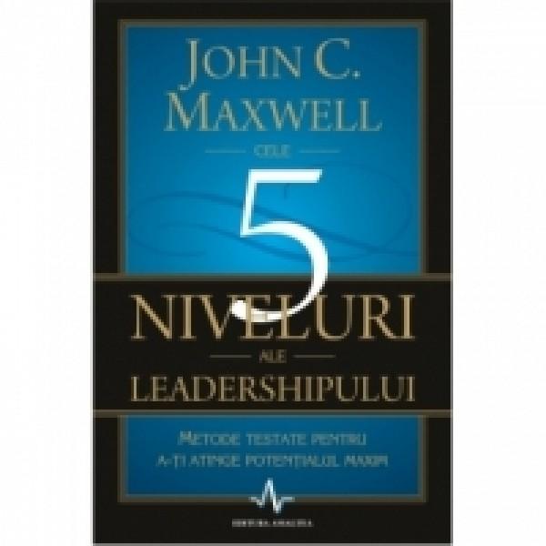 Cele 5 niveluri ale leadershipului de John C. Maxwell
