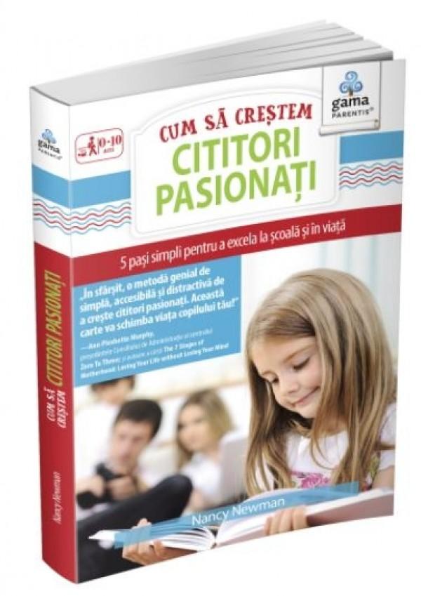 Cum sa crestem cititori pasionati - 5 pasi simpli pentru a excela la scoala si in viata (2-10 ani)