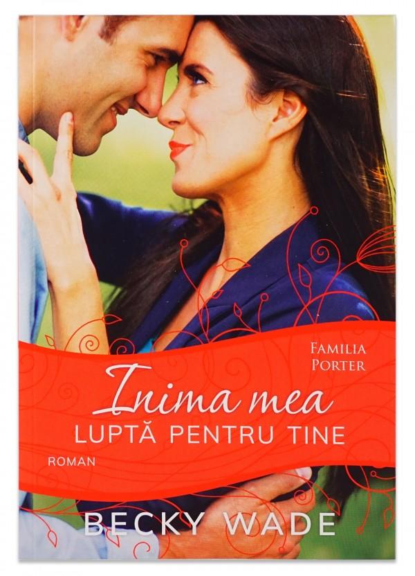 Inima mea lupta pentru tine (seria Familia Porter, vol.4) - roman crestin