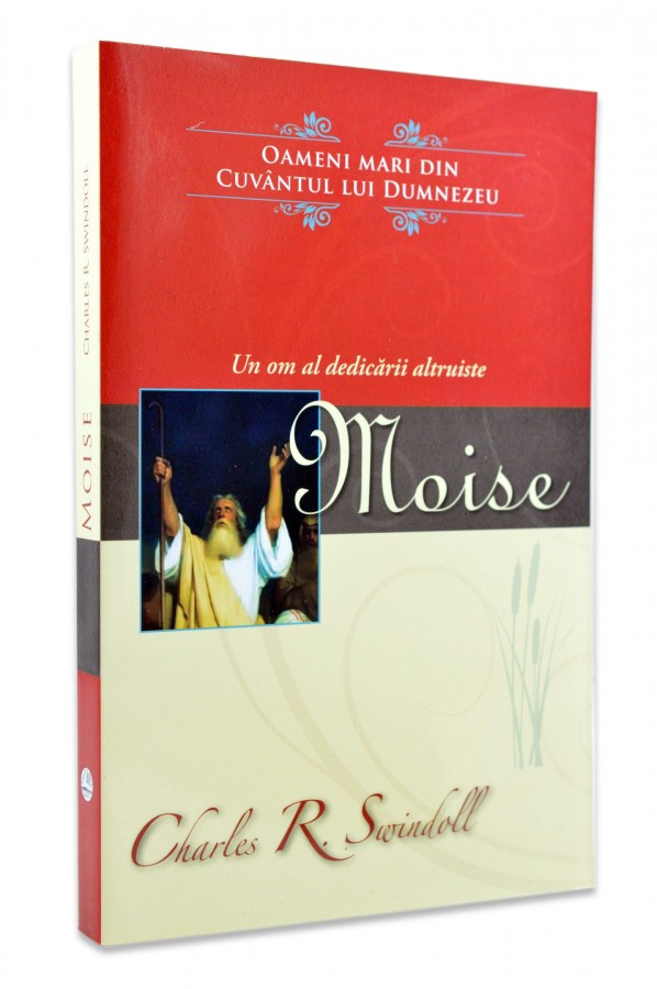 Moise - un om al dedicarii altruiste de Charles R. Swindoll