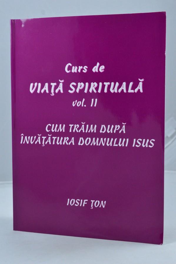 Curs de viata spirituala de Iosif Ton