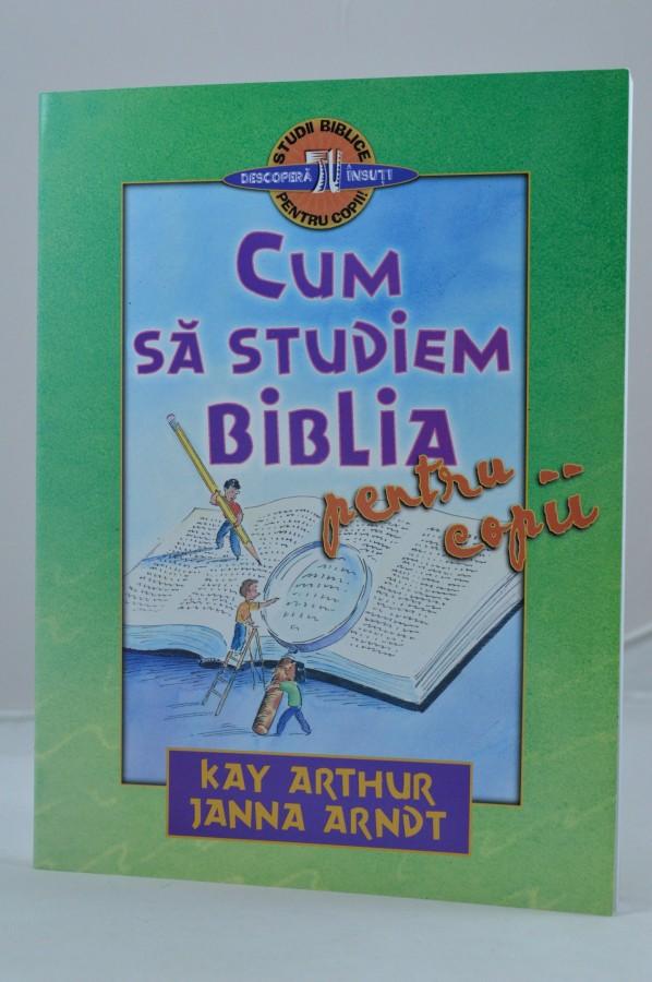 Cum sa studiem Biblia pentru copii de Kay Arthur, Jana Arndt
