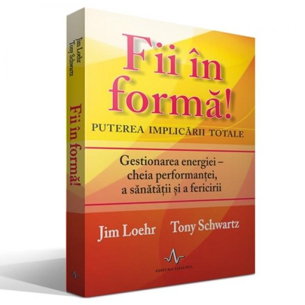 Fii in forma!, Jim Loehr, Tony Schwartz de Jim Loehr si Tony Schwartz