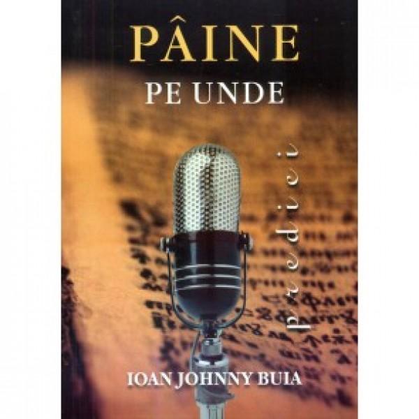 Paine pe unde - Predici de Ioan Johnny Buia