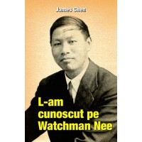 L-am cunoscut pe Watchman Nee - Biografie