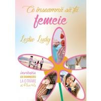 Ce inseamna sa fii femeie de Leslie Ludy