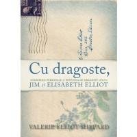 Cu dragoste - Scrisorile personale și povestea de dragoste dintre Jim și Elisabeth Elliot