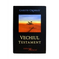 Vechiul Testament Explicat si Aplicat de Gareth Crossley
