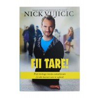Fii tare de Nick Vujicic