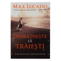 Indrazneste sa traiesti de Max Lucado