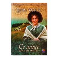 Ce aduce ziua de maine de Lori Wick