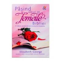 Pasind alaturi de femeile Bibliei de Elizabeth George