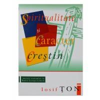 Spiritualitate si caracter crestin de Iosif Ton