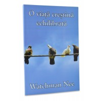 O viata crestina echilibrata de Watchman Nee