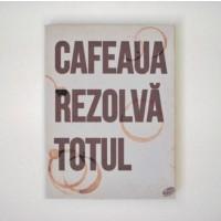 Tablou motivational textil (15x20x2cm) - Cafeaua rezolva totul