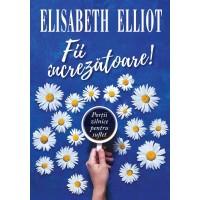 Fii increzatoare - Portii zilnice pentru suflet, Elisabeth Elliot