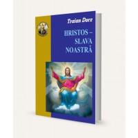 Hristos - Slava noastra de Traian Dorz