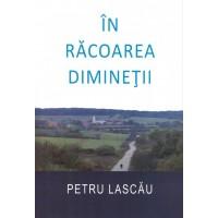 In racoarea diminetii, Petru Lascau
