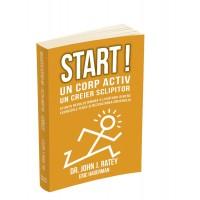 Start! Un corp activ - un creier sclipitor. Stiinta revolutionara a legaturii dintre exercitiile fizice si dezvoltarea creierului - Sanatate si dezvoltare personala