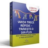 VIATA TRECE REPEDE - TRAIESTE-O DIN PLIN de Loretta LaRoche