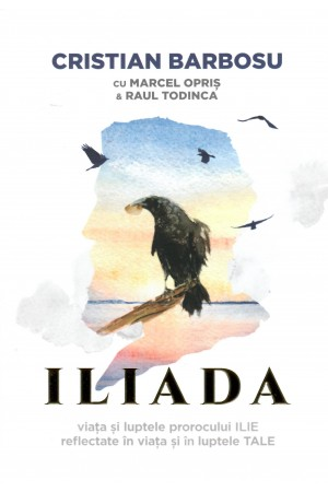 ILIADA. Viata si luptele prorocului ILIE reflectate in viata si luptele TALE