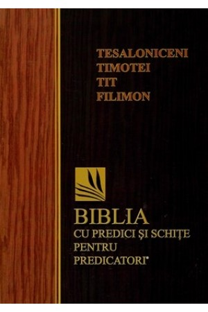 Biblia cu predici și schițe pentru predicatori - Tesaloniceni, Timotei, Tit, Filimon