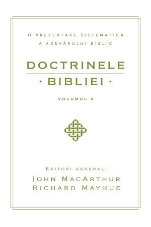 Doctrinele Bibliei - Volumul 3 - O prezentare sistematică a adevărului biblic