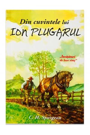 Din cuvintele lui Ion Plugarul. Invataturi de bun simt de C. H. Spurgeon