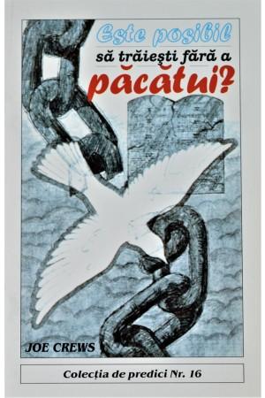 Predici scrise - Este posibil sa traiesti fara a pacatui?, vol. 16 (brosura)