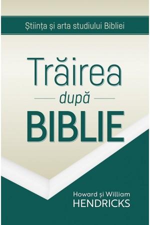 Trăirea după Biblie - Stiinta si arta studiului bibliei