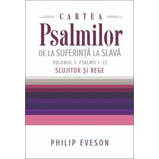 Cartea Psalmilor. De la suferință la slavă. Volumul 1: Psalmii 1-72. Slujitor și Rege