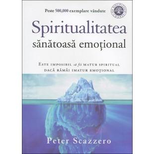 Spiritualitatea sănătoasă emoțional - Este imposibil să fii matur spiritual dacă rămâi imatur emoțional