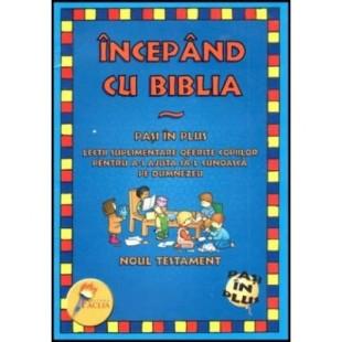 Incepand cu Biblia - Noul Testament - Lectii despre Dumnezeu pentru copii