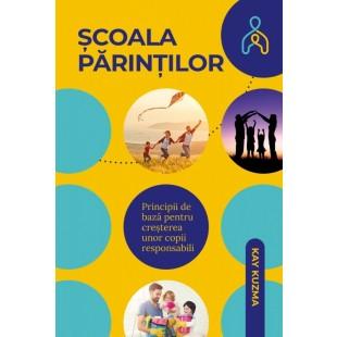 Scoala parintilor - Principii de baza pentru cresterea unui copil responsabil