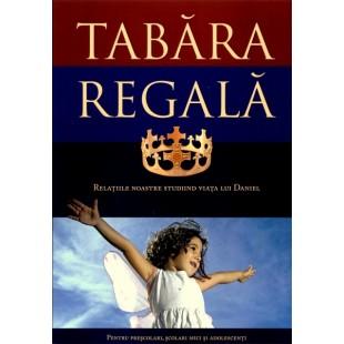 Tabara Regala - Relatiile noastre studiind viata lui Daniel (Pentru prescolari, scolari si adolescenti)
