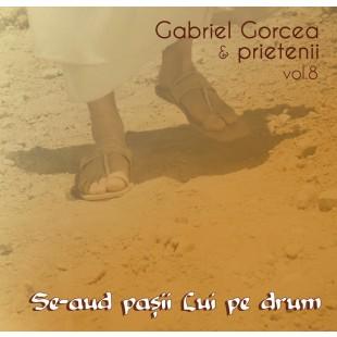 CD Muzica crestina - Gabriel Gorcea si prietenii  - Se-aud pasii Lui pe drum, vol.8