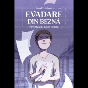 Evadare din beznă. Povestea lui Louis Braille - Biografie crestina pentru copii