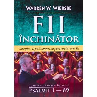 Fii inchinator- Comentariu asupra Psalmilor 1- 89