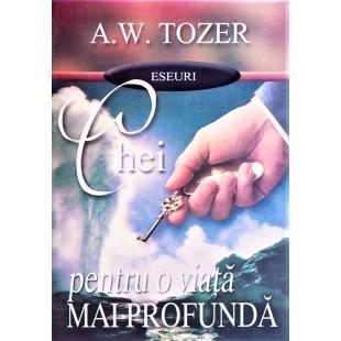 Chei pentru o viata mai profunda de A.W. Tozer