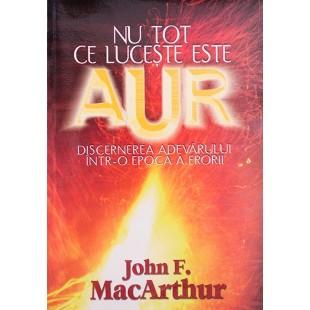 Nu tot ce luceste este aur de John MacArthur