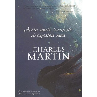 Acolo unde locuieste dragostea mea de Charles Martin