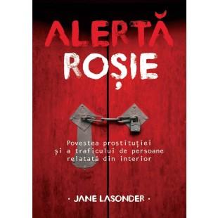 Alerta rosie - Povestea prostitutiei si a traficului de persoane relatata din interior