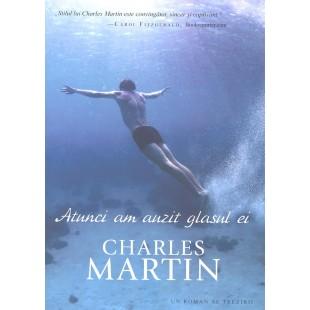Atunci am auzit glasul ei de Charles Martin