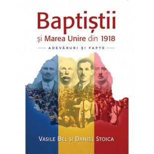 Baptiștii și Marea Unire din 1918 - Adevăruri și fapte