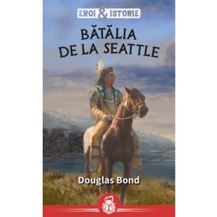 Bătălia de la Seattle - seria Eroi&Istorie - Povestiri crestine