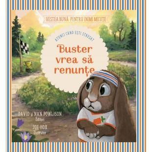 Buster vrea sa renunte (Seria: Vestea buna pentru inimi micute) - Povestiri pentru copii