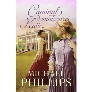 Căminul domnișoarei Katie - vol. 4 - roman crestin - Seria Verisoarele din Carolina, Michael Phillips