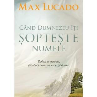 Cand Dumnezeu iti sopteste numele, Max Lucado