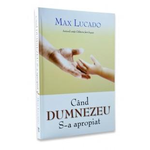 Cand Dumnezeu S-a apropiat de Max Lucado